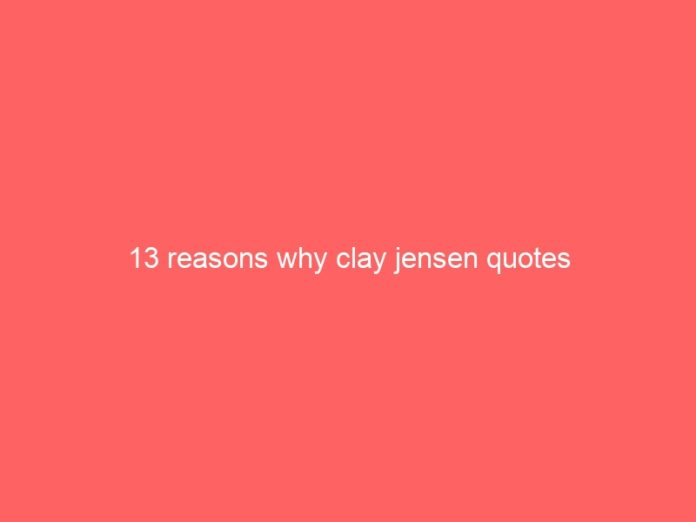 13 reasons why clay jensen quotes 786