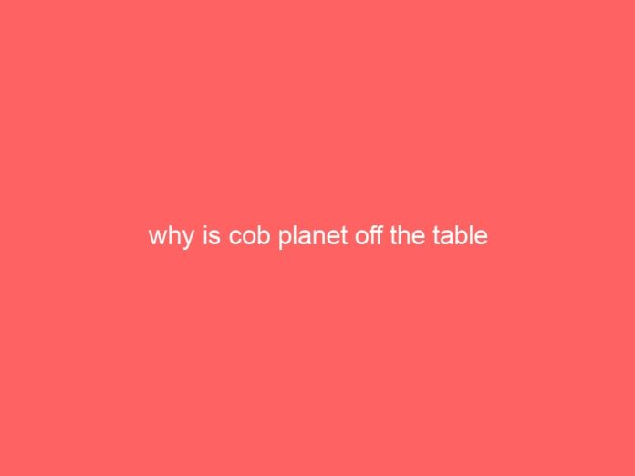 why is cob planet off the table 794