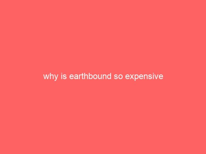 why is earthbound so expensive 915