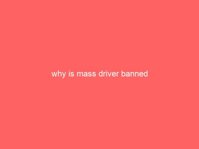 why is mass driver banned 848