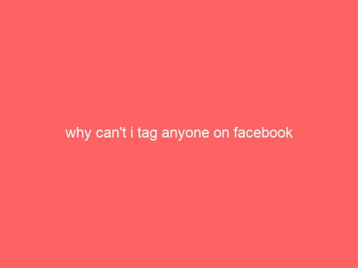 why cant i tag anyone on facebook 617