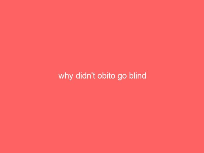 why didnt obito go blind 1925